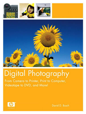 Digital Photography: From Camera to Printer, Print to Computer, Videotape to DVD, and More!