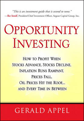 Opportunity Investing: How To Profit When Stocks Advance, Stocks Decline, Inflation Runs Rampant, Prices Fall, Oil Prices Hit the Roo