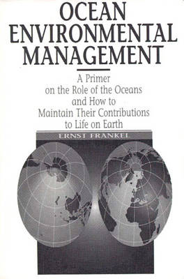 Ocean Environmental Management: A Primer on the Role of the Oceans and How to Maintain Their Contributions to Life On Earth