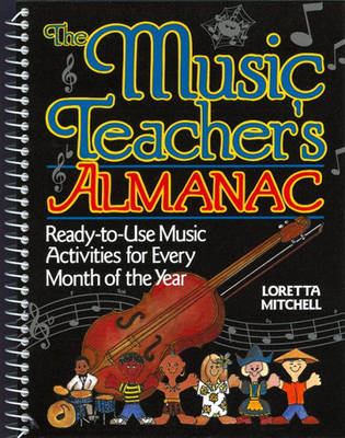Musics Teacher's Almanac: Ready-to-Use Music Activities for Every Month OF THE YEAR, The