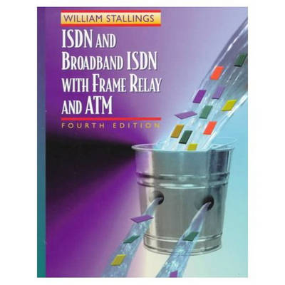 ISDN and Broadband ISDN with Frame Relay and ATM
