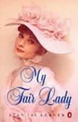 "My Fair Lady: My Fair Lady Musical Play in Two Acts Based on ""Pygmalion"" by Bernard Shaw"
