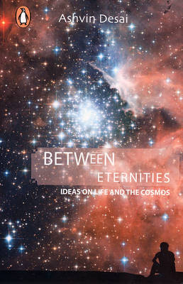 Between Eternities: Ideas on Life and the Cosmos