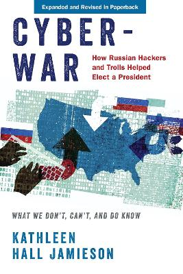 Cyberwar: How Russian Hackers and Trolls Helped Elect a President: What We Don't, Can't, and Do Know