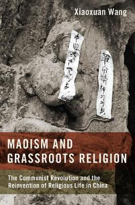 Maoism and Grassroots Religion: The Communist Revolution and the Reinvention of Religious Life in China