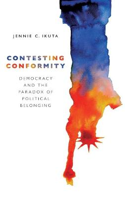 Contesting Conformity: Democracy and the Paradox of Political Belonging
