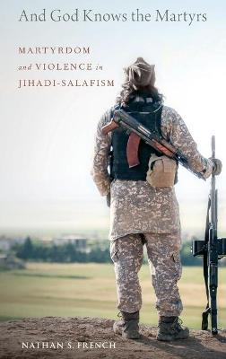 And God Knows the Martyrs: Martyrdom and Violence in Jihadi-Salafism