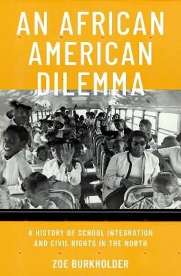 An African American Dilemma: A History of School Integration and Civil Rights in the North