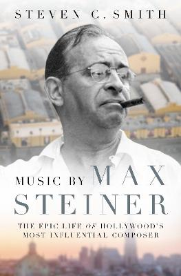 Music by Max Steiner: The Epic Life of Hollywood's Most Influential Composer