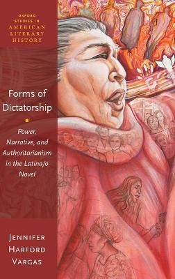 Forms of Dictatorship: Power, Narrative, and Authoritarianism in the Latina/o Novel