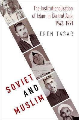 Soviet and Muslim: The Institutionalization of Islam in Central Asia, 1943-1991