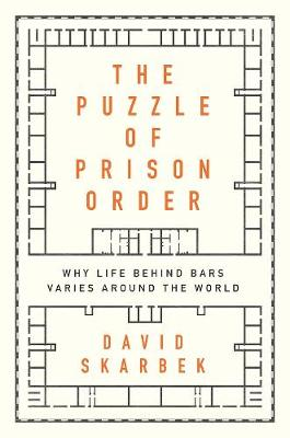 The Puzzle of Prison Order: Why Life Behind Bars Varies Around the World