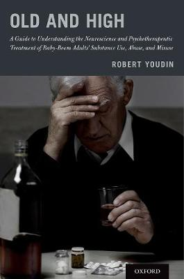 Old and High: A Guide to Understanding the Neuroscience and Psychotherapeutic Treatment of Baby-Boom Adults' Substance Use, Abuse, and Misuse