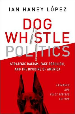 Dog Whistle Politics: Strategic Racism, Fake Populism, and the Dividing of America, Expanded and Fully Revised Edition