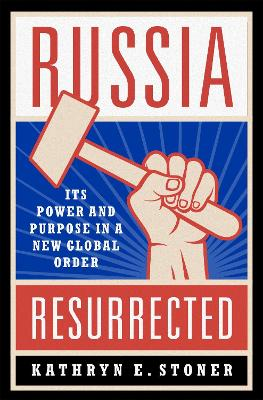 Russia Resurrected: Its Power and Purpose in a New Global Order