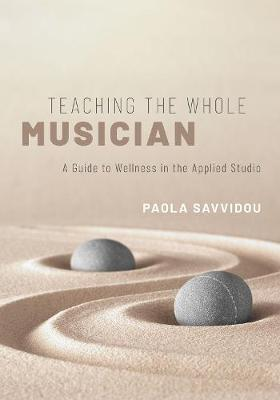 Teaching the Whole Musician: A Guide to Wellness in the Applied Studio