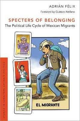 Specters of Belonging: The Political Life Cycle of Mexican Migrants