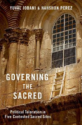 Governing the Sacred: Political Toleration in Five Contested Sacred Sites