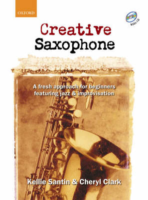Creative Saxophone + CD: A Fresh Approach for Beginners Featuring Jazz and Improvisation