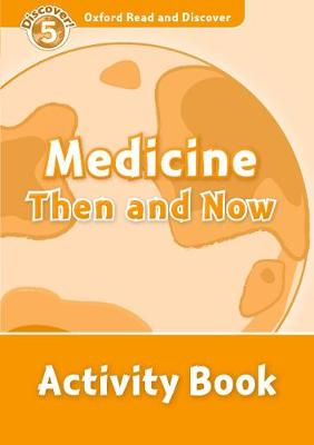 Oxford Read and Discover: Level 5: Medicine Then and Now Activity Book