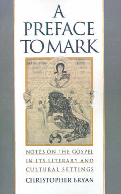 A Preface to Mark: Notes on the Gospel in Its Literary and Cultural Settings