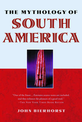 The Mythology of South America with a new afterword