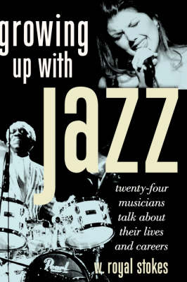 Growing Up with Jazz: Twenty-Four Musicians Talk about Their Lives and Careers