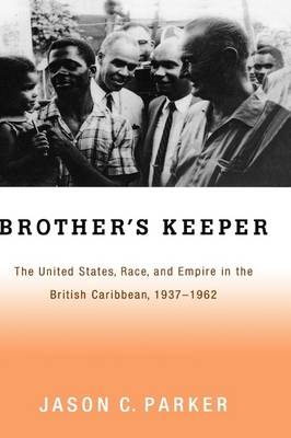 Brother's Keeper: The United States, Race, and Empire in the British Caribbean, 1927-1962