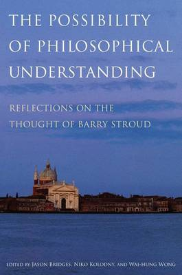 The Possibility of Philosophical Understanding: Reflections on the Thought of Barry Stroud
