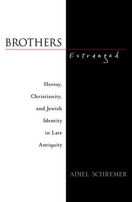 Brothers Estranged: Heresy, Christianity and Jewish Identity in Late Antiquity