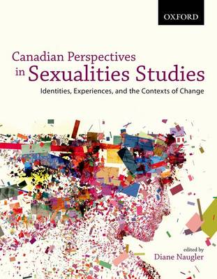 Canadian Perspectives in Sexualities Studies: Canadian Perspectives in Sexualities Studies: Identities, Experiences, and the Contexts of Change