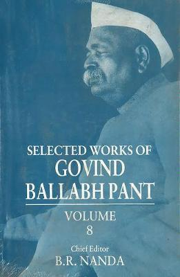 Selected Works of Govind Ballabh Pant: Volume 8