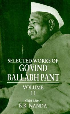 Selected Works of Govind Ballabh Pant: Volume 11