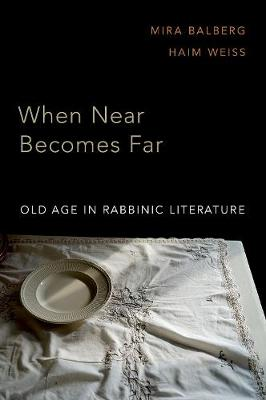 When Near Becomes Far: Aging in Rabbinic Literature
