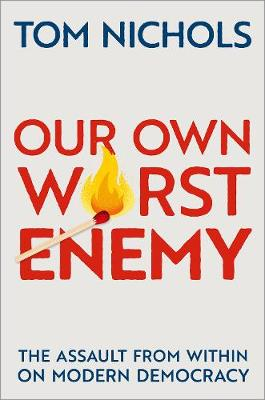 Our Own Worst Enemy The Assault from within on Modern Democracy
