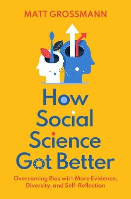 How Social Science Got Better: Overcoming Bias with More Evidence, Diversity, and Self-Reflection