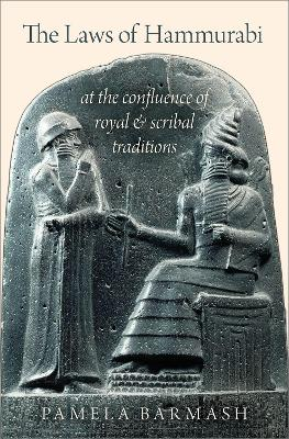 The Laws of Hammurabi: At the Confluence of Royal and Scribal Traditions