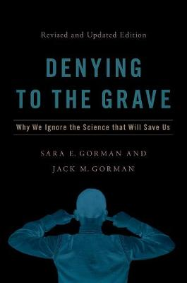 Denying to the Grave: Why We Ignore the Science That Will Save Us, Revised and Updated Edition