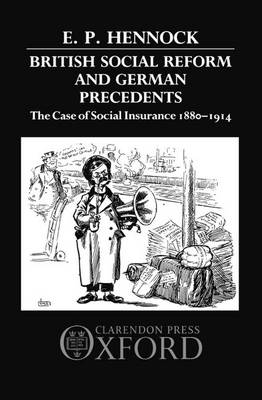 British Social Reform and German Precedents: The Case of Social Insurance 1880-1914