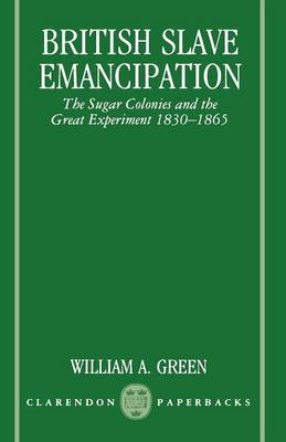 British Slave Emancipation: The Sugar Colonies and the Great Experiment 1830-1865