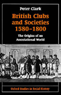 British Clubs and Societies 1580-1800: The Origins of an Associational World