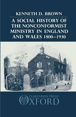 A Social History of the Nonconformist Ministry in England and Wales 1800-1930