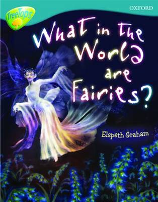 Oxford Reading Tree: Level 9: TreeTops Non-Fiction: What in the World are Fairies?