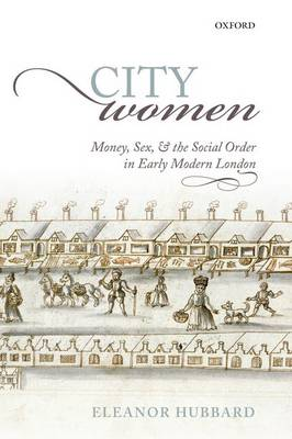 City Women: Money, Sex, and the Social Order in Early Modern London