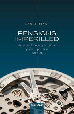 Pensions Imperilled: The Political Economy of Private Pensions Provision in the UK
