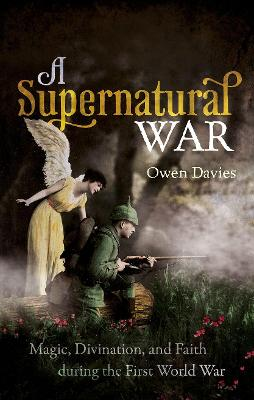 A Supernatural War: Magic, Divination, and Faith during the First World War