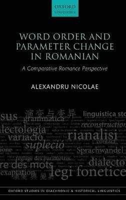 Word Order and Parameter Change in Romanian: A Comparative Romance Perspective