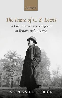 The Fame of C. S. Lewis: A Controversialist's Reception in Britain and America