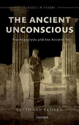 The Ancient Unconscious: Psychoanalysis and the Ancient Text