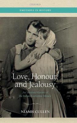 Love, Honour, and Jealousy: An Intimate History of the Italian Economic Miracle